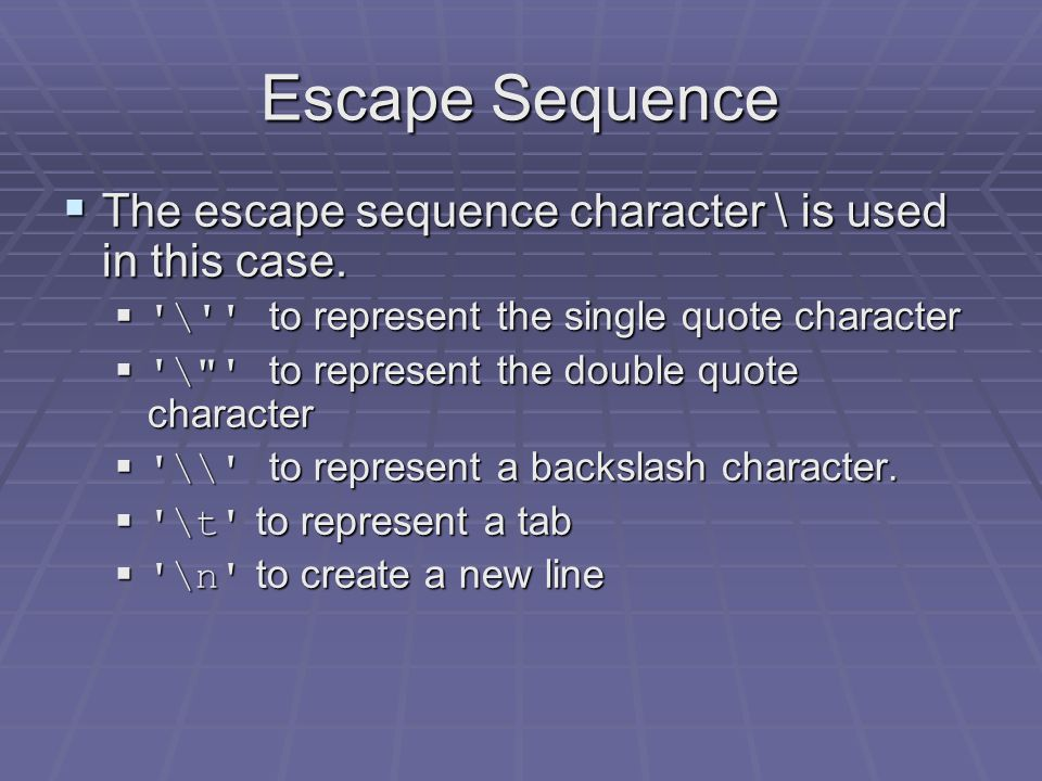 Escape Sequence  Sometimes it is necessary to represent symbols:  which already have special meanings in the Java language, such as ' or