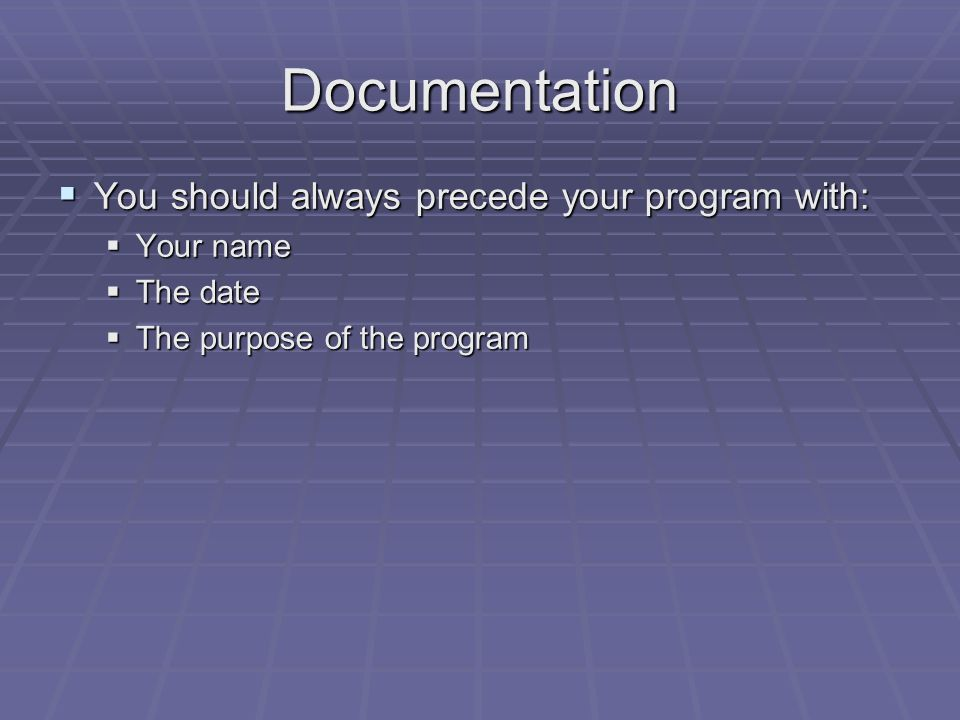 Documentation  A computer programmer generally spends more time reading and modifying programs than writing new ones.  It is therefore important tha