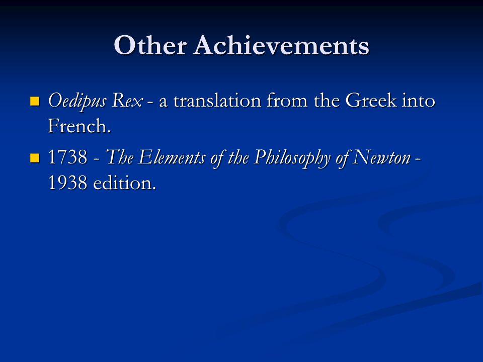 Other Achievements Oedipus Rex - a translation from the Greek into French. Oedipus Rex - a translation from the Greek into French. 1738 - The Elements