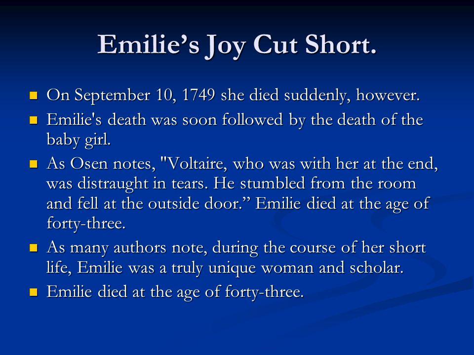 Emilie's Joy Cut Short. On September 10, 1749 she died suddenly, however. On September 10, 1749 she died suddenly, however. Emilie's death was soon fo