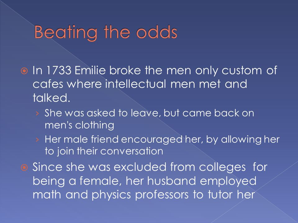 IIn 1733 Emilie broke the men only custom of cafes where intellectual men met and talked.
