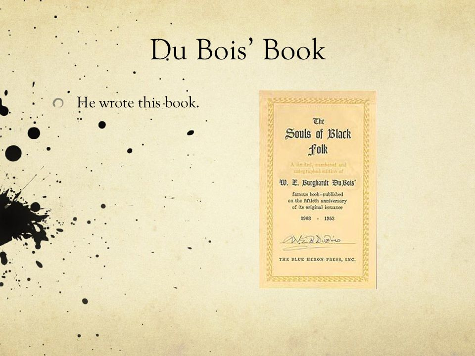 Du Bois' Book He wrote this book.