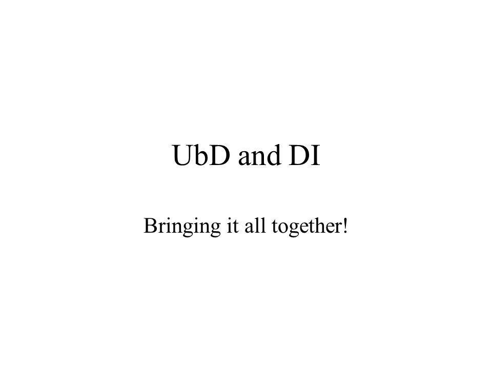 UbD and DI Bringing it all together!