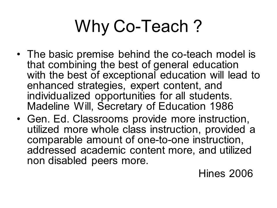 Team Teaching Teachers plan together Take turns with formal instruction Both asses students Both responsible for all parts of academic instruction Incorporate Dialogue Teaching Friend 2004