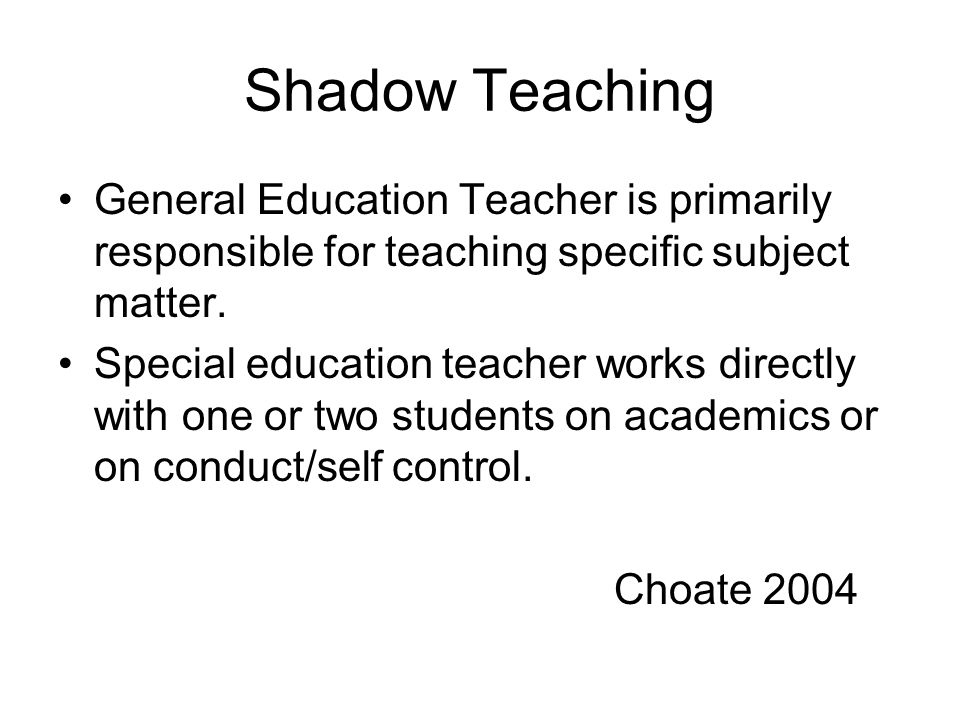 One Teach / One Assist General Education teacher is responsible for teaching subject matter.