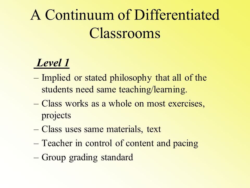 Assessment & Diagnosis Flexible Grouping Tiered Activities Anchor Activities Differentiated Centers Curriculum Compacting Learning Contracts Adjusting Questions Independent Study Not Differentiated Fully Differentiated Reactive Fixed Closed Proactive Fluid Open One size fits all.