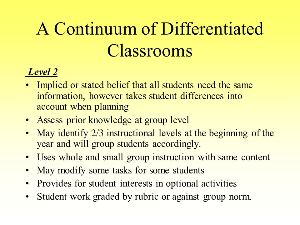 A Continuum of Differentiated Classrooms Level 1 –Implied or stated philosophy that all of the students need same teaching/learning.