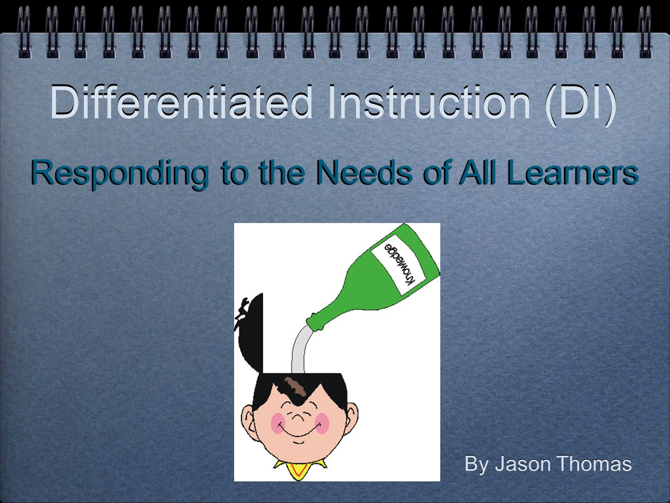 Differentiated Instruction (DI) By Jason Thomas Responding to the Needs of All Learners