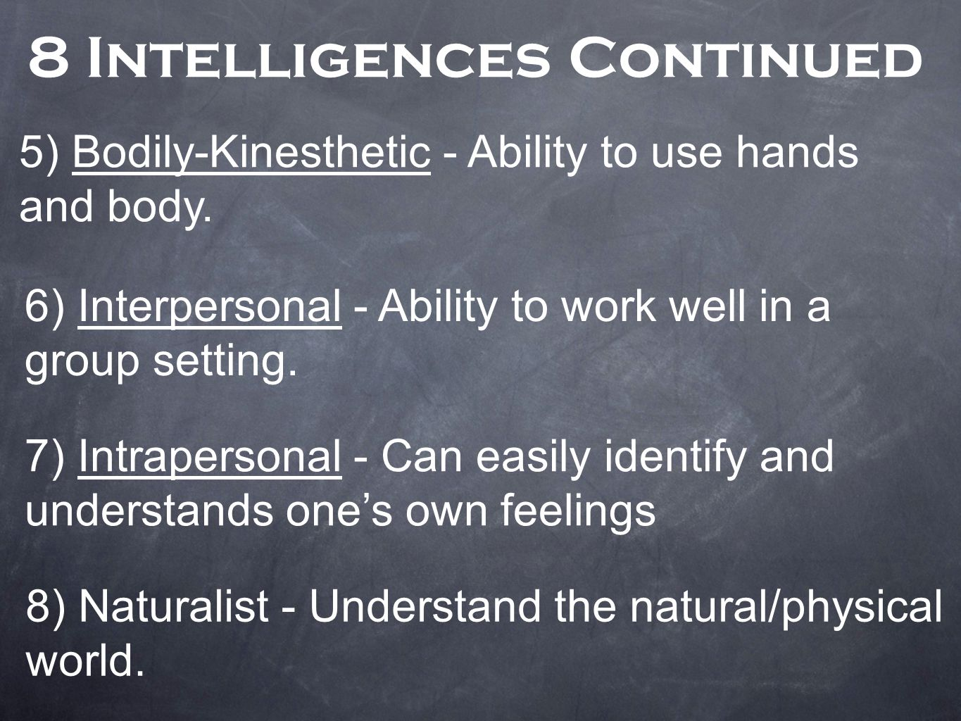8 Intelligences Continued 8) Naturalist - Understand the natural/physical world.