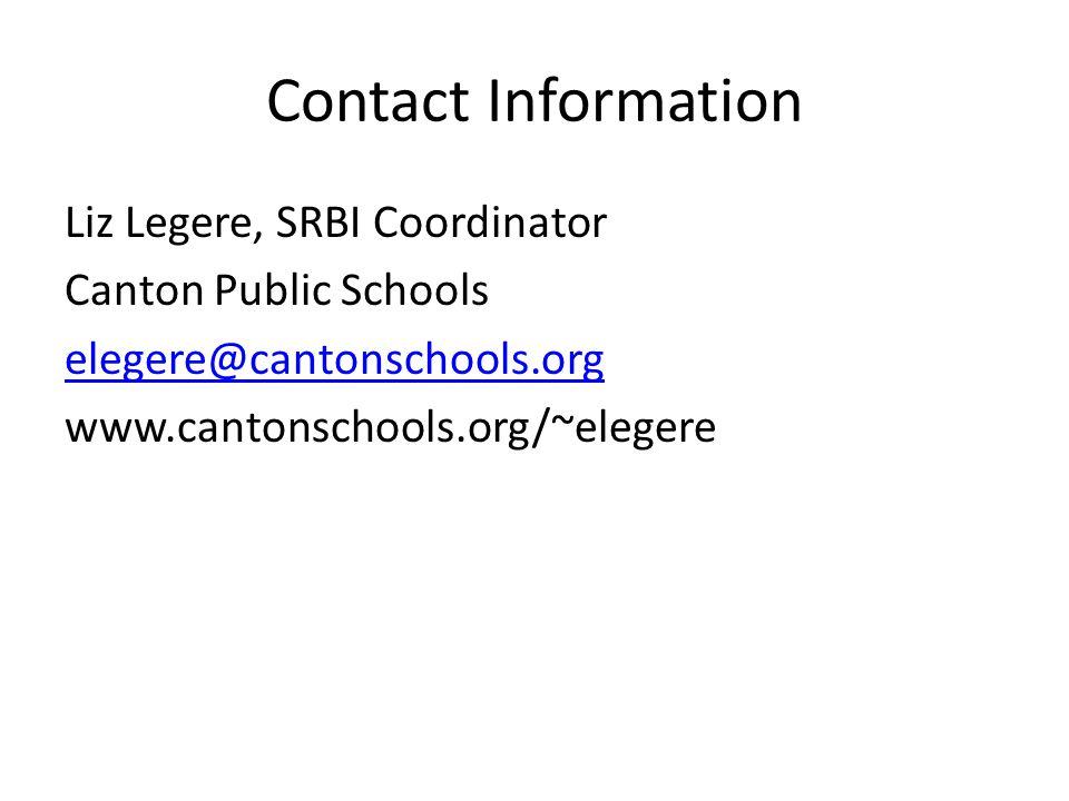 Contact Information Liz Legere, SRBI Coordinator Canton Public Schools elegere@cantonschools.org www.cantonschools.org/~elegere