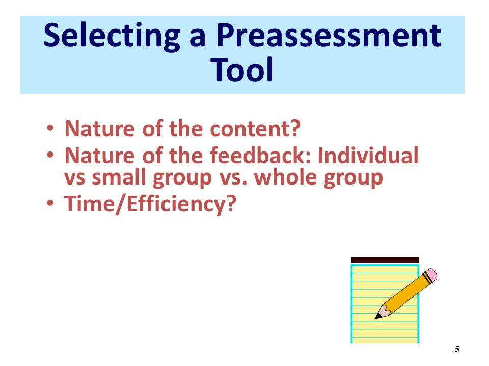 5 Selecting a Preassessment Tool Nature of the content.