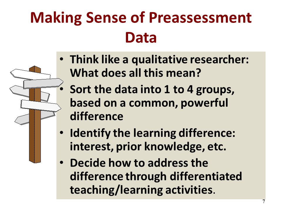 7 Making Sense of Preassessment Data Think like a qualitative researcher: What does all this mean.