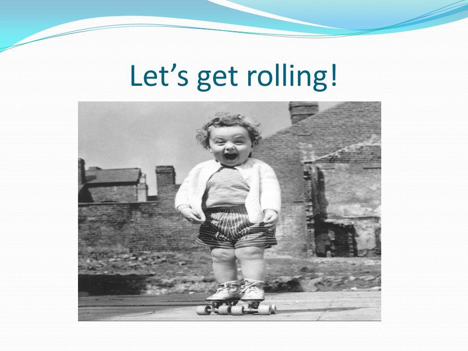 Let's get rolling!