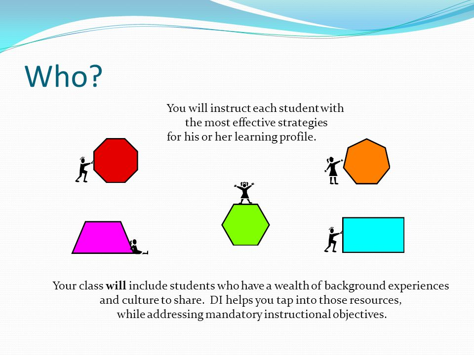 Who? You will instruct each student with the most effective strategies for his or her learning profile. Your class will include students who have a we
