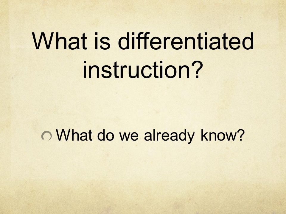 What is differentiated instruction What do we already know