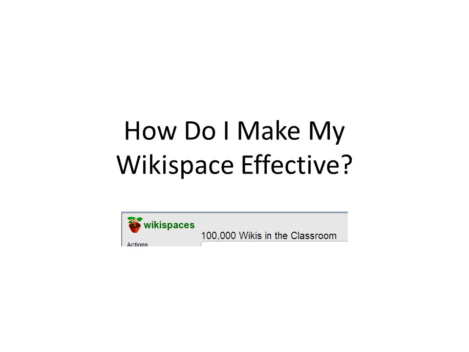 How Do I Make My Wikispace Effective