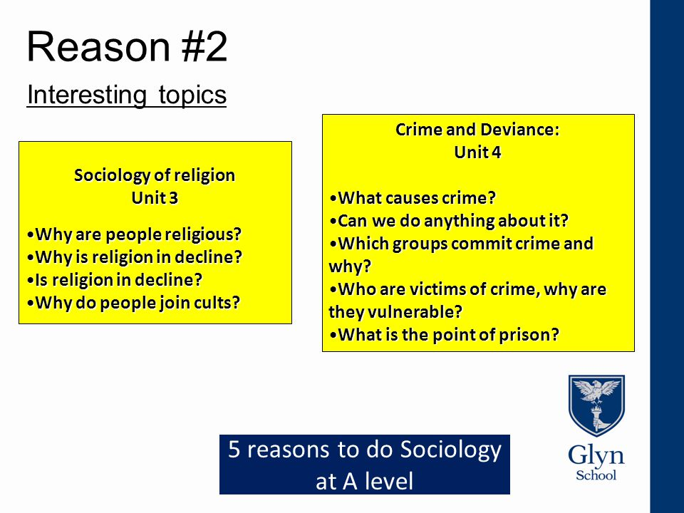 Reason #2 Interesting topics Crime and Deviance: Unit 4 What causes crime.