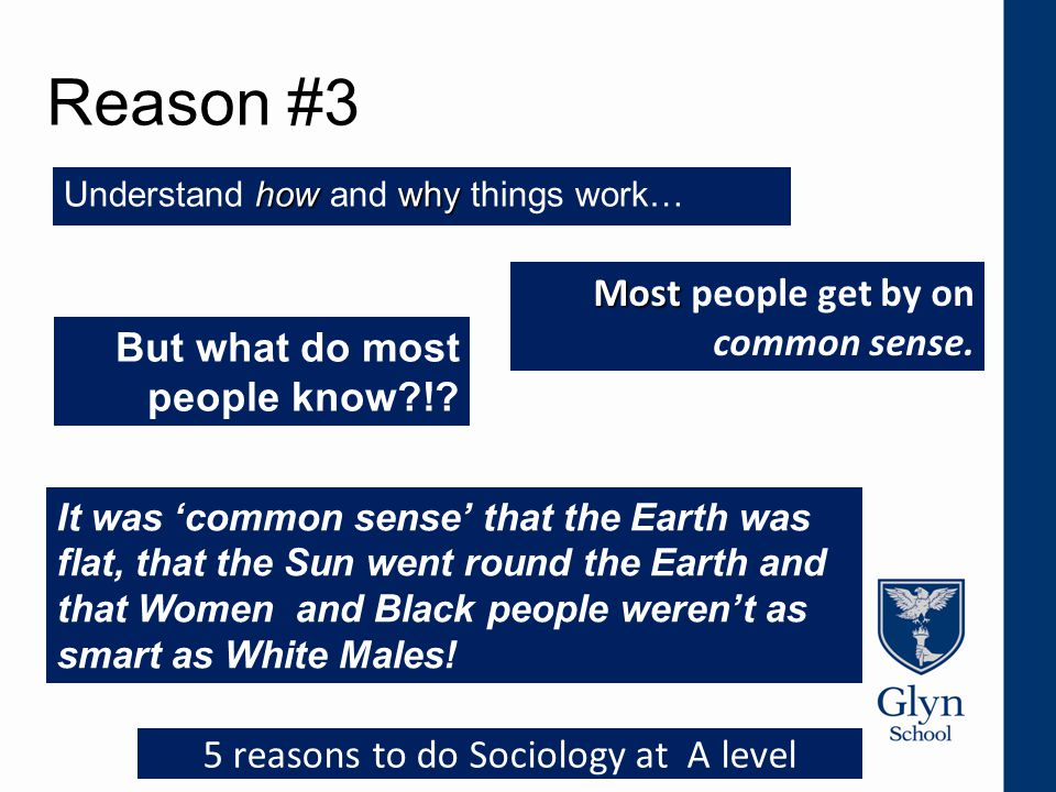 Reason #3 howwhy Understand how and why things work… Most Most people get by on common sense.
