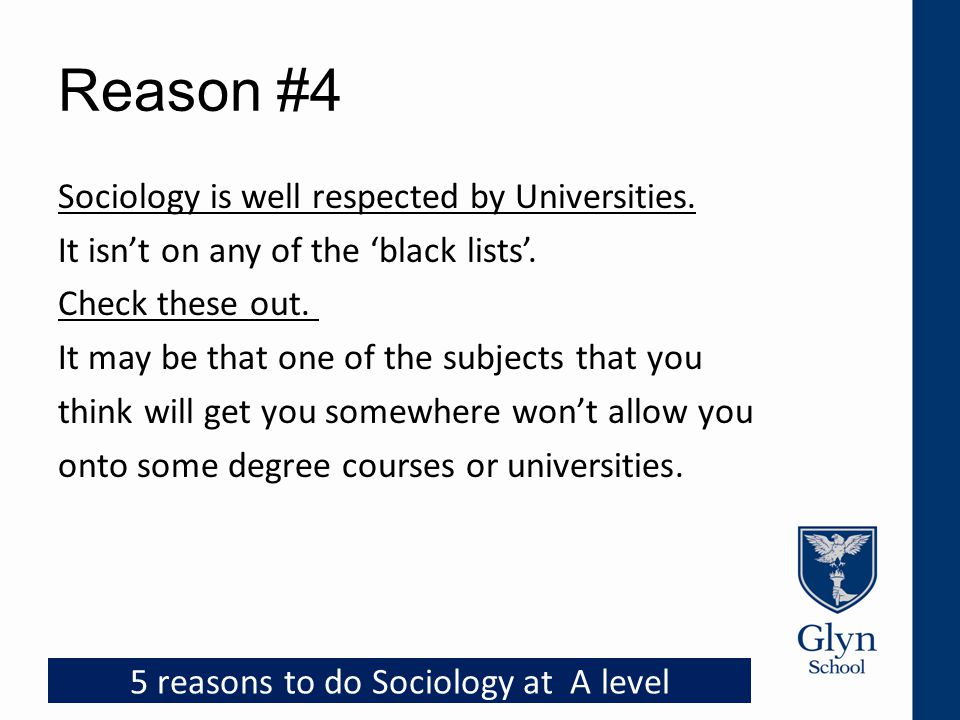 Reason #4 Sociology is well respected by Universities. It isn't on any of the 'black lists'. Check these out. It may be that one of the subjects that