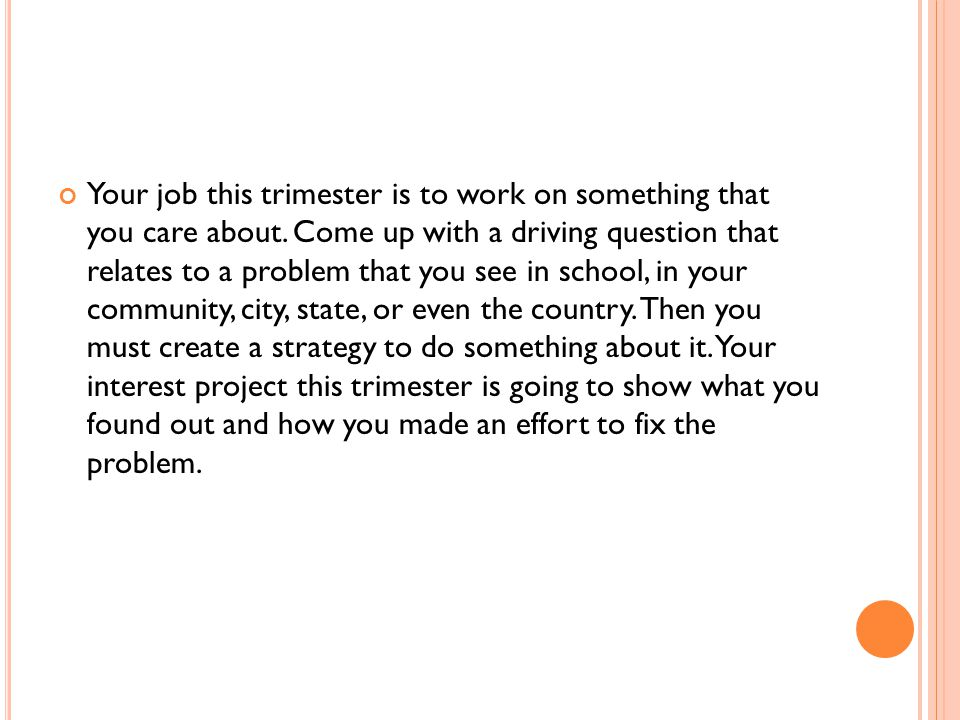 Your job this trimester is to work on something that you care about.