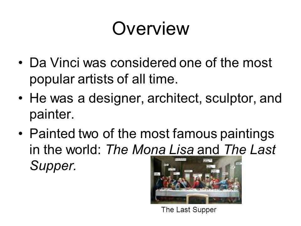 Overview Da Vinci was considered one of the most popular artists of all time.