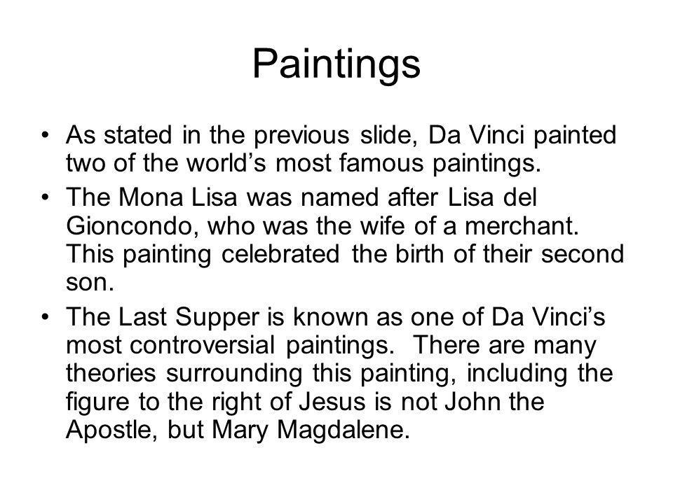 Paintings As stated in the previous slide, Da Vinci painted two of the world's most famous paintings.