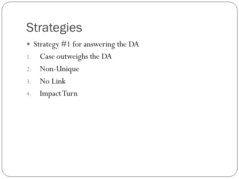 Strategies Strategy #1 for answering the DA 1. Case outweighs the DA 2.