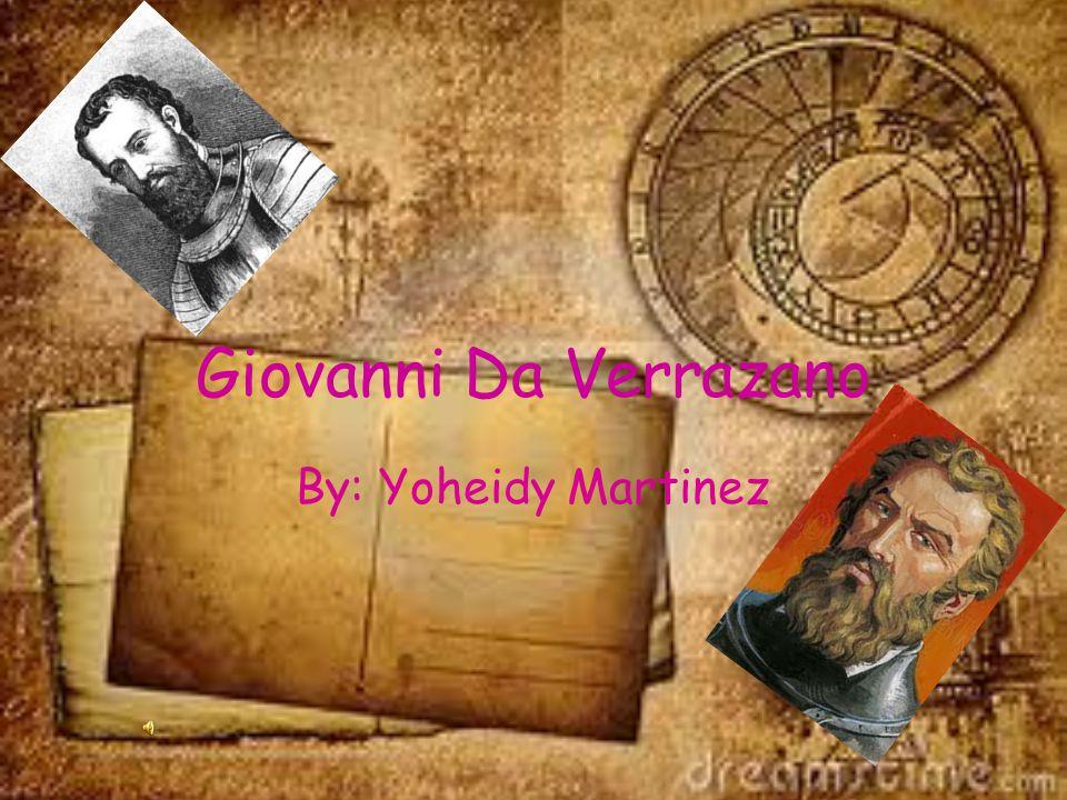 Giovanni Da Verrazano By: Yoheidy Martinez