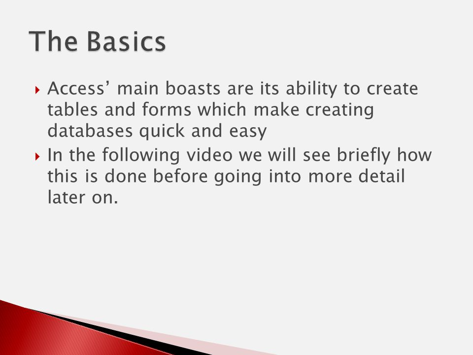  Access' main boasts are its ability to create tables and forms which make creating databases quick and easy  In the following video we will see briefly how this is done before going into more detail later on.