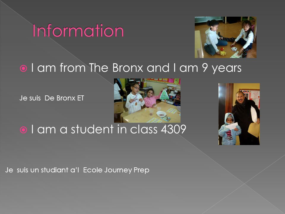  I am from The Bronx and I am 9 years Je suis De Bronx ET  I am a student in class 4309 Je suis un studiant a'l Ecole Journey Prep