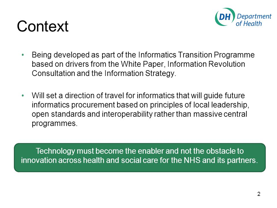 Context Being developed as part of the Informatics Transition Programme based on drivers from the White Paper, Information Revolution Consultation and the Information Strategy.
