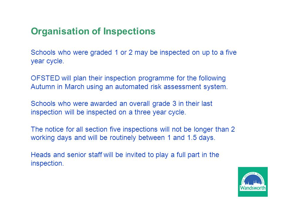 Organisation of Inspections Schools who were graded 1 or 2 may be inspected on up to a five year cycle.