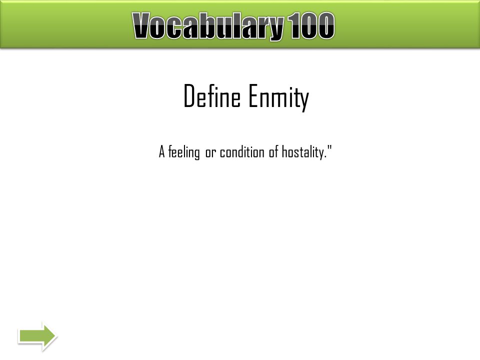 Define Enmity A feeling or condition of hostality.