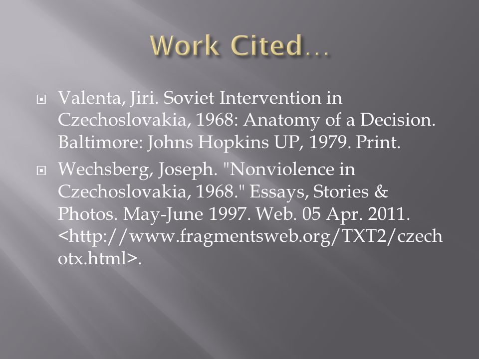  Valenta, Jiri. Soviet Intervention in Czechoslovakia, 1968: Anatomy of a Decision.