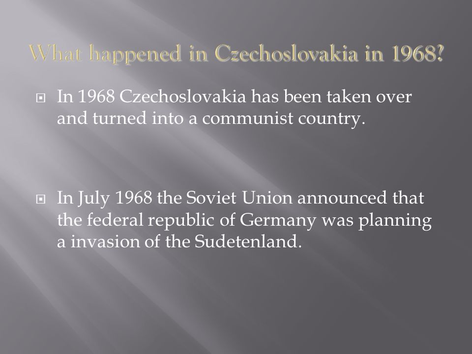  In 1968 Czechoslovakia has been taken over and turned into a communist country.