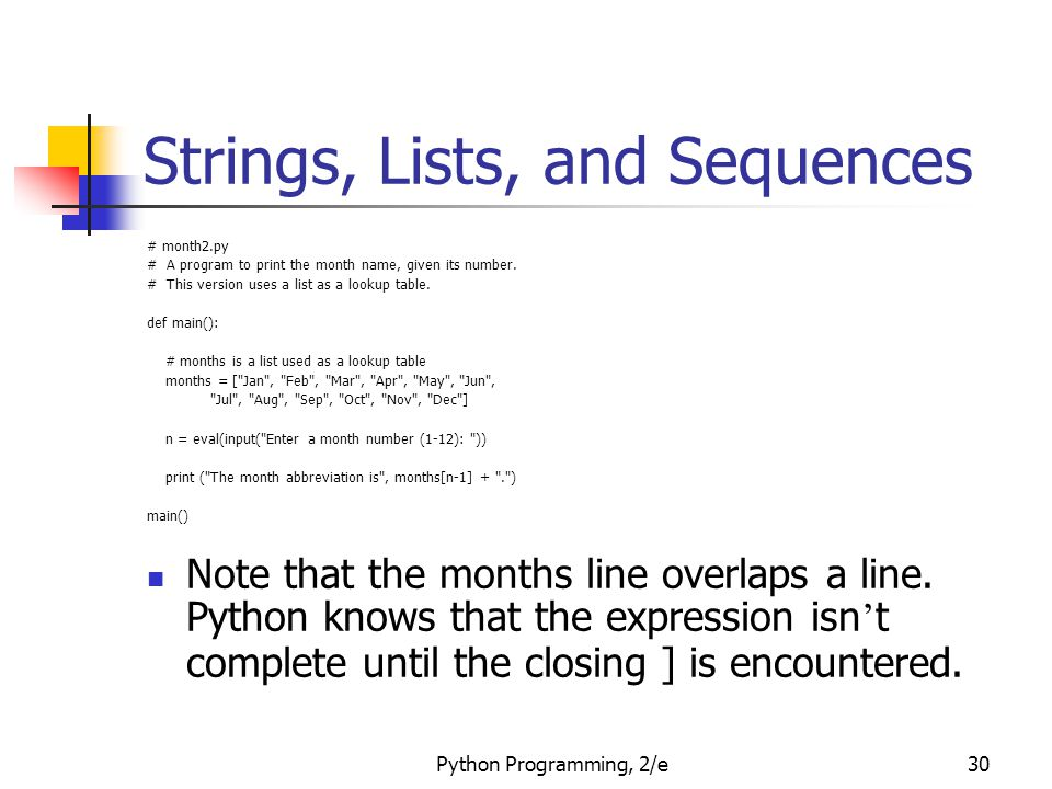 Python Programming, 2/e30 Strings, Lists, and Sequences # month2.py # A program to print the month name, given its number. # This version uses a list