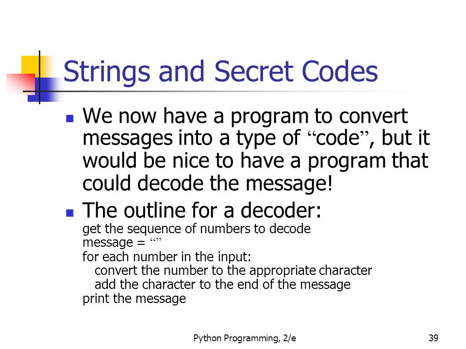 """Python Programming, 2/e39 Strings and Secret Codes We now have a program to convert messages into a type of """" code """", but it would be nice to have a p"""
