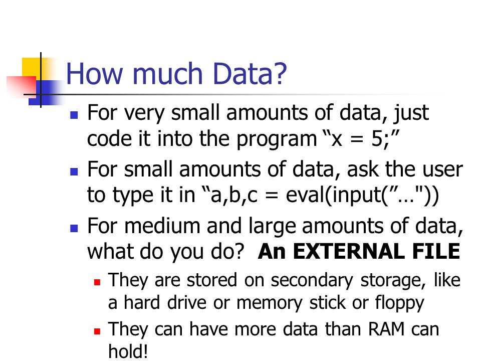 """How much Data? For very small amounts of data, just code it into the program """"x = 5;"""" For small amounts of data, ask the user to type it in """"a,b,c = e"""