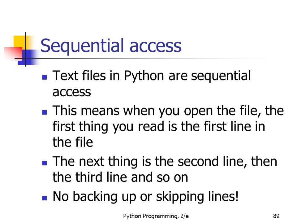 Sequential access Text files in Python are sequential access This means when you open the file, the first thing you read is the first line in the file