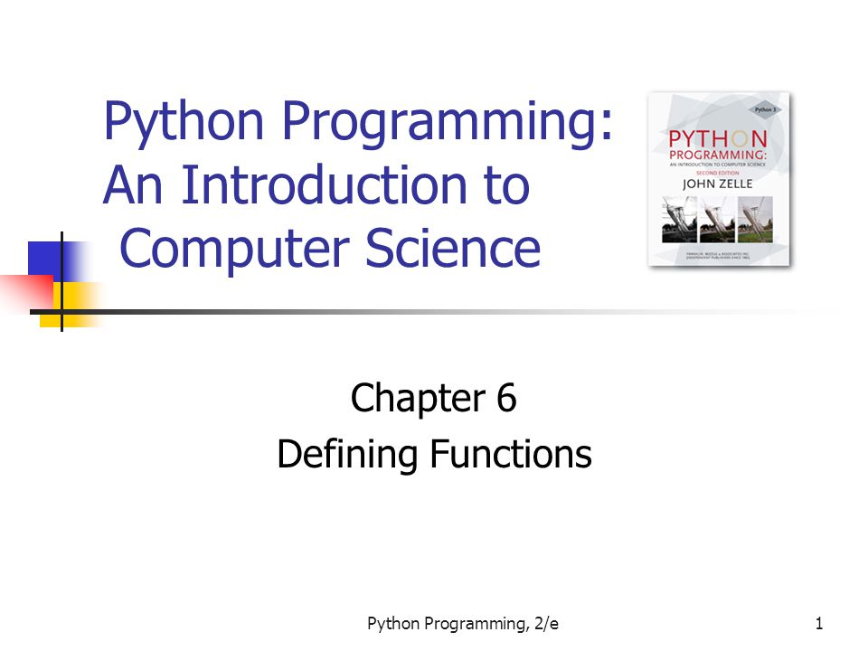 Python Programming, 2/e1 Python Programming: An Introduction to Computer Science Chapter 6 Defining Functions
