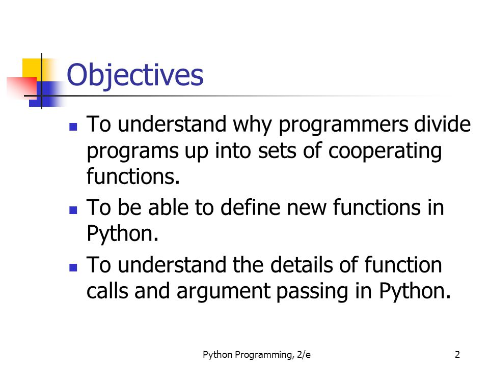 Python Programming, 2/e73 Functions that Modify Parameters Some programming languages (C++, Ada, and many more) do allow variables themselves to be sent as arguments to a function.