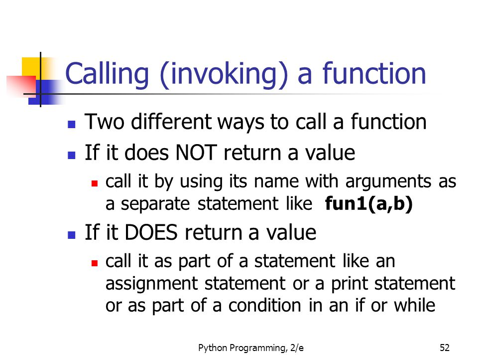 Calling (invoking) a function Two different ways to call a function If it does NOT return a value call it by using its name with arguments as a separa