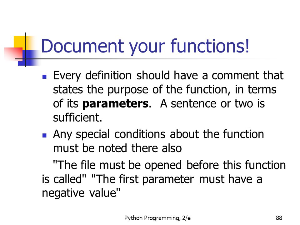 Document your functions! Every definition should have a comment that states the purpose of the function, in terms of its parameters. A sentence or two