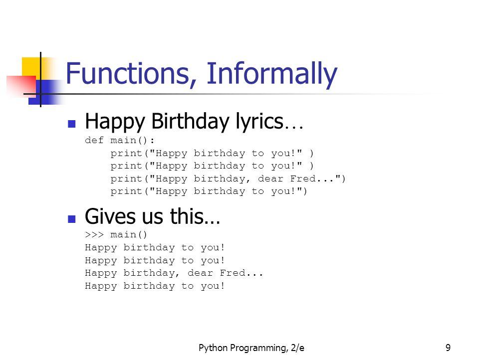 Python Programming, 2/e9 Functions, Informally Happy Birthday lyrics … def main(): print(