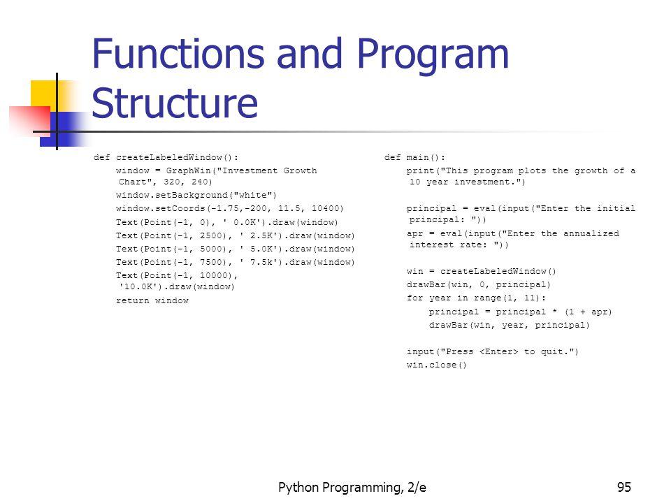 Python Programming, 2/e95 Functions and Program Structure def createLabeledWindow(): window = GraphWin(