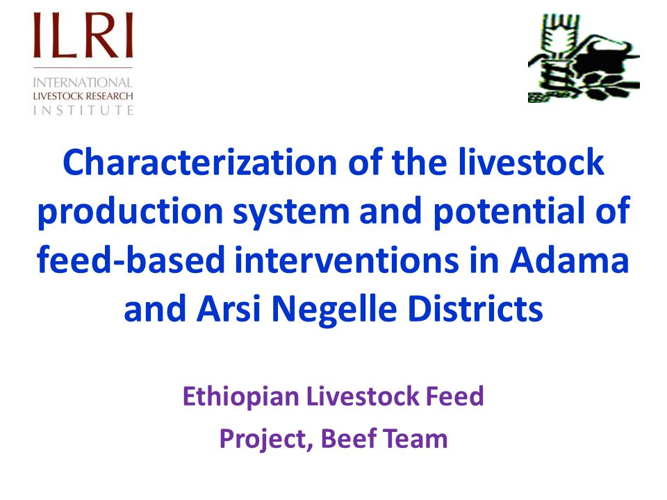 Characterization of the livestock production system and potential of feed-based interventions in Adama and Arsi Negelle Districts Ethiopian Livestock