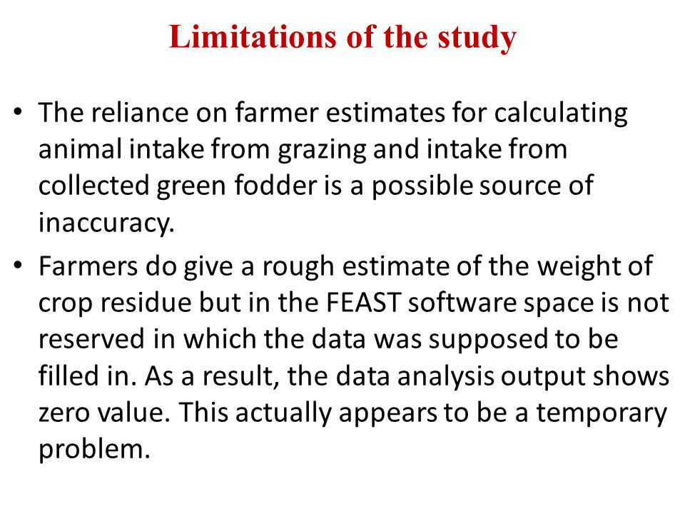 Limitations of the study The reliance on farmer estimates for calculating animal intake from grazing and intake from collected green fodder is a possi