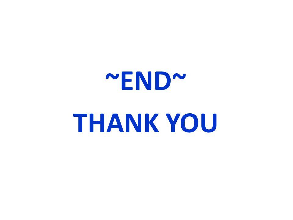 ~END~ THANK YOU