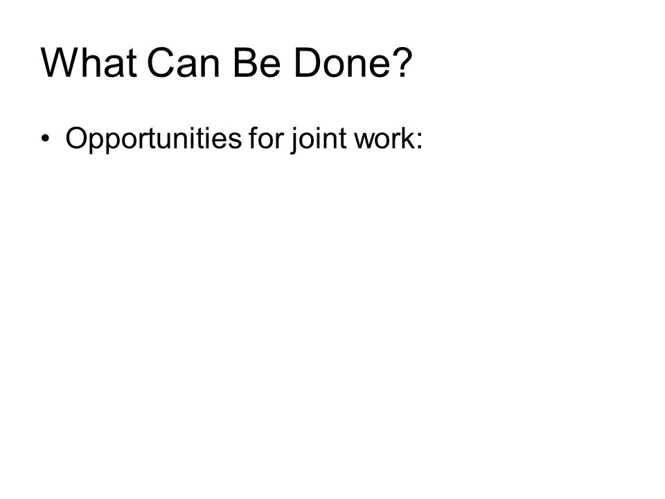 What Can Be Done Opportunities for joint work: