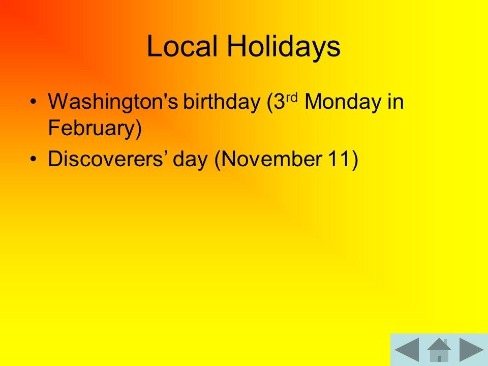 Local Holidays Washington s birthday (3 rd Monday in February) Discoverers' day (November 11)